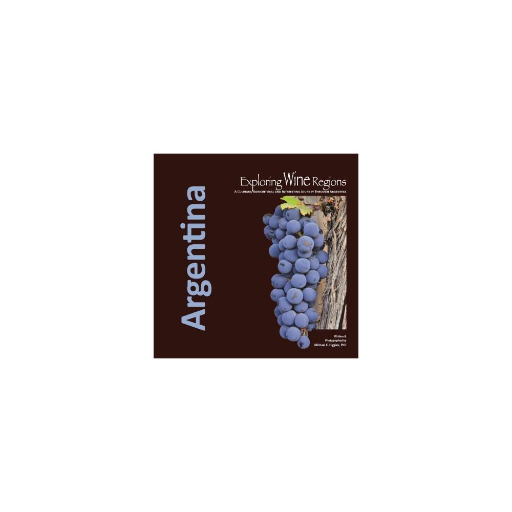 Exploring Wine Regions : Argentina (Paperback) (Ph.d. Michael C. Higgins)