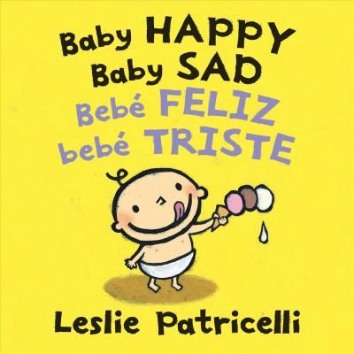 Baby Happy Baby Sad/Bebè Feliz Bebè Triste - (Leslie Patricelli Board Books)by Leslie Patricelli (Board Book)