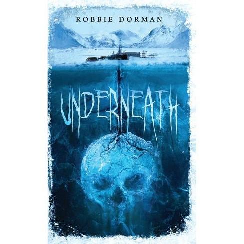 Underneath - by  Robbie Dorman (Paperback) - image 1 of 1