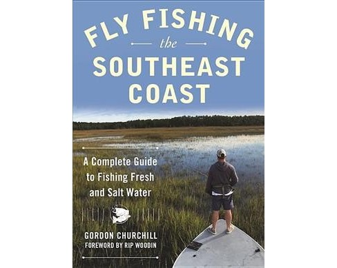 Fly Fishing the Southeast Coast : A Complete Guide to Fishing Fresh and Salt Water (Paperback) (Gordon - image 1 of 1