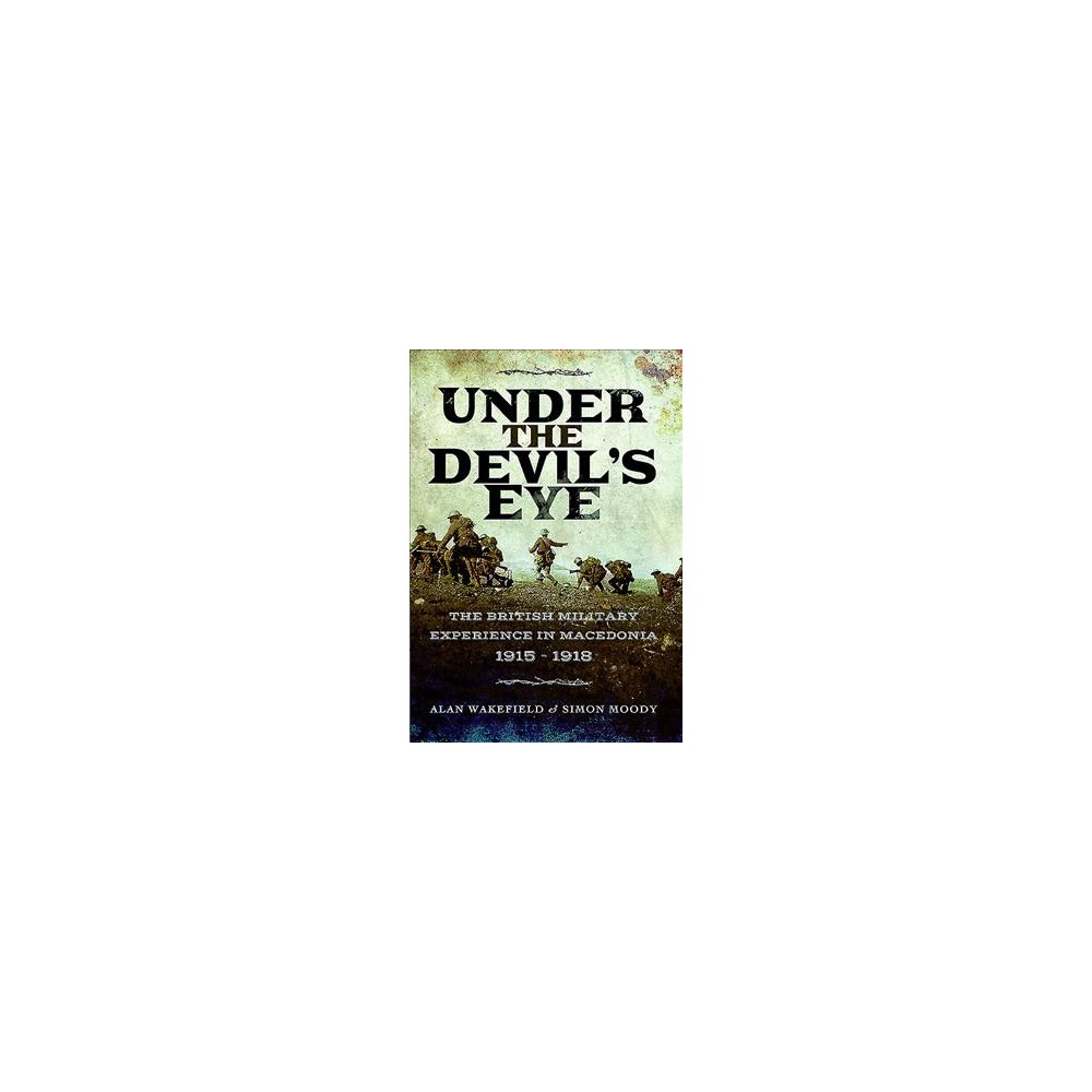 Under the Devil's Eye : The British Military Experience in Macedonia 1915 - 18 (Reprint) (Paperback)