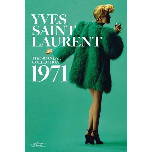 2d67cf31107 Yves Saint Laurent: The Scandal Collection, 1971 - by Olivier Saillard &  Dominique Veillon (Hardcover)