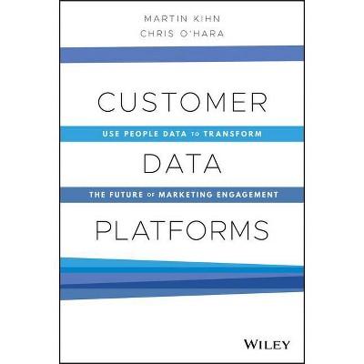 Customer Data Platforms - by  Martin Kihn & Christopher B O'Hara (Hardcover)