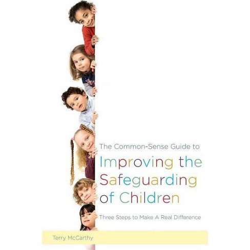 The Common-Sense Guide to Improving the Safeguarding of Children - by  Terry McCarthy (Paperback) - image 1 of 1