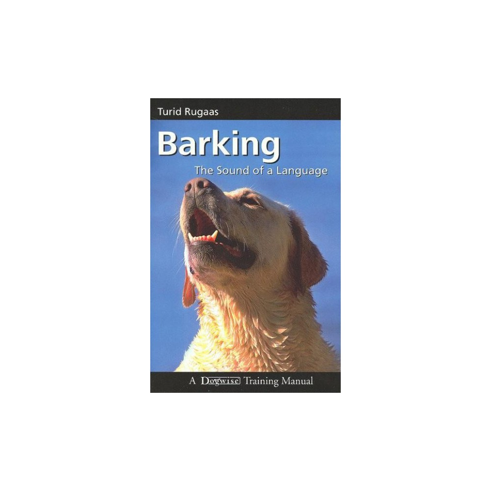 Barking : The Sound of a Language - by Turid Rugaas (Paperback)