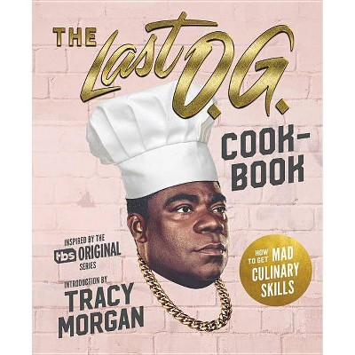 Last O.G. Cookbook : How to Get Mad Culinary Skills - by Tray Barker (Hardcover)