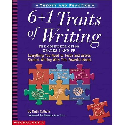 6 + 1 Traits of Writing: The Complete Guide: Grades 3 & Up - by  Ruth Culham (Paperback)