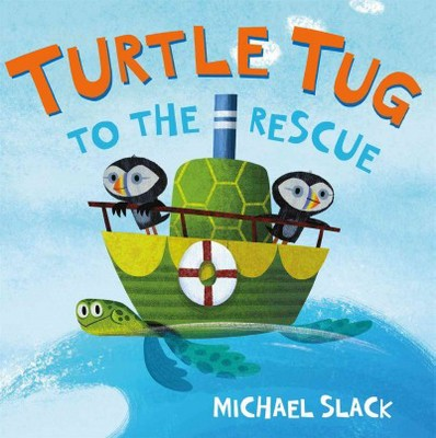 Turtle Tug to the Rescue - by Michael Slack (School And Library)