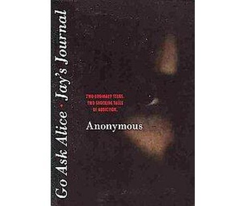 Go Ask Alice/Jay's Journal : Two Ordinary Teens Two Shocking Tales of Addiction (Paperback) (Anonymous) - image 1 of 1