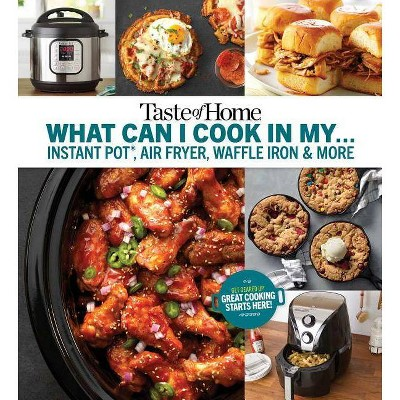 Taste of Home What Can I Cook in My Instant Pot, Air Fryer, Waffle Iron...? : Get Geared Up, Great
