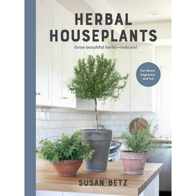 Herbal Houseplants - by Susan Betz (Hardcover)