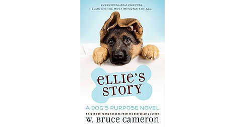 Ellie's Story : A Dog's Purpose Novel (Hardcover) (W. Bruce Cameron) - image 1 of 1