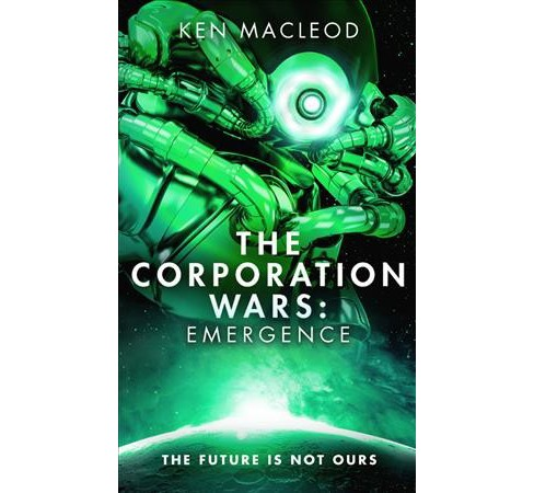 Corporation Wars : Emergence -  Reissue (Second Law Trilogy) by Ken MacLeod (Paperback) - image 1 of 1