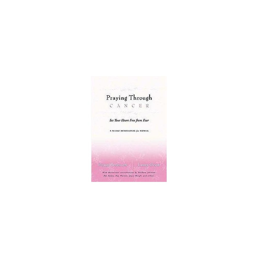 Praying Through Cancer : Set Your Heart Free from Fear: A 90-day Devotional for Women (Paperback) (Susan