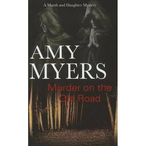 Murder on the Old Road - (Marsh and Daughter Mystery) by  Amy Myers (Hardcover) - image 1 of 1