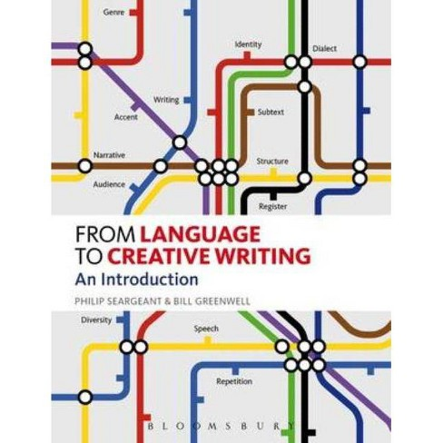 From Language to Creative Writing - by  Bill Greenwell & Philip Seargeant (Paperback) - image 1 of 1