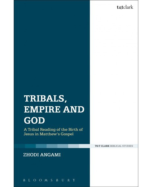 Tribals, Empire and God : A Tribal Reading of the Birth of Jesus in Matthew's Gospel (Hardcover) (Zhodi - image 1 of 1