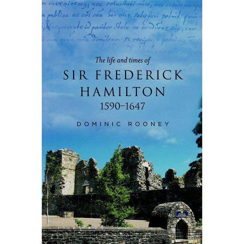 The Life and Times of Sir Frederick Hamilton, 1590-1647 - by  Dominic Rooney (Hardcover) - image 1 of 1