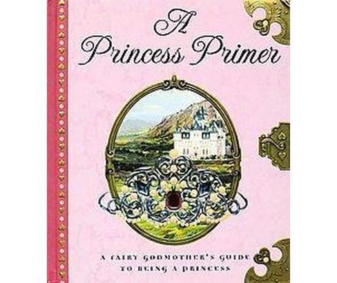 A Princess Primer (Hardcover) by Stephanie True Peters - image 1 of 1