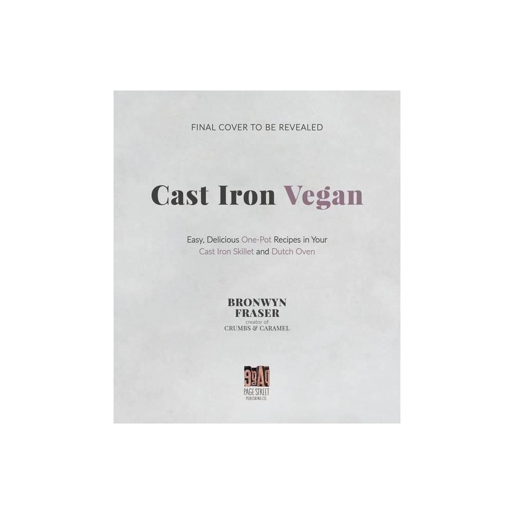 Cast Iron Vegan By Bronwyn Fraser Paperback