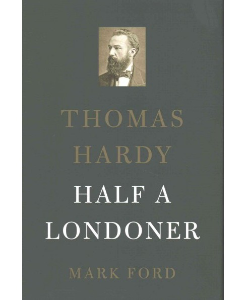 Thomas Hardy : Half a Londoner (Hardcover) (Mark Ford) - image 1 of 1