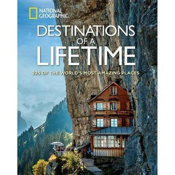 Destinations of a Lifetime : 225 of the World's Most Amazing Places -  (Hardcover)