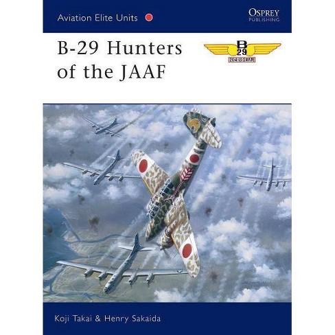 B-29 Hunters of the JAAF - (Aviation Elite Units) by  Koji Takaki & Henry Sakaida (Paperback) - image 1 of 1