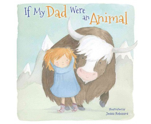 If My Dad Were an Animal (School And Library) (Jedda Robaard) - image 1 of 1