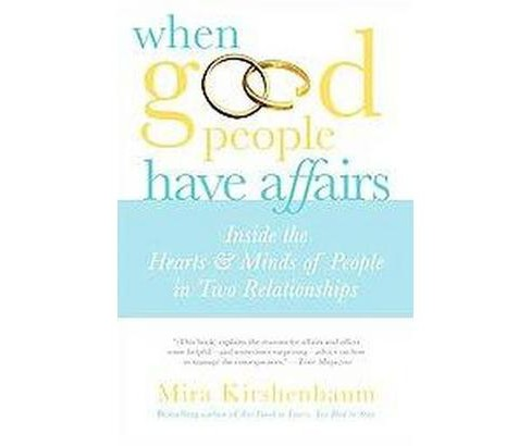When Good People Have Affairs : Inside the Hearts & Minds of People in Two Relationships (Paperback) - image 1 of 1