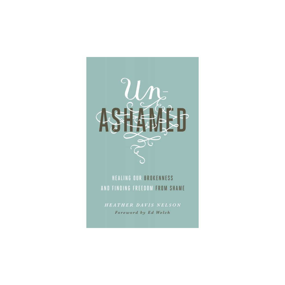 Unashamed : Healing Our Brokenness and Finding Freedom from Shame (Paperback) (Heather Davis Nelson)