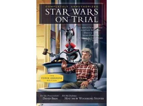 Star Wars on Trial : Science Fiction and Fantasy Writers Debate the Most Popular Science Fiction Films - image 1 of 1