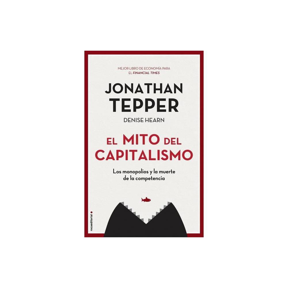El Mito Del Capitalismo By Jonathan Tepper Paperback