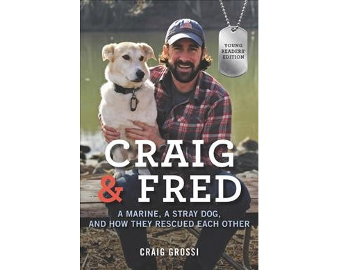 Craig & Fred : A Marine, a Stray Dog, and How They Rescued Each Other: Young Readers' Edition - image 1 of 1