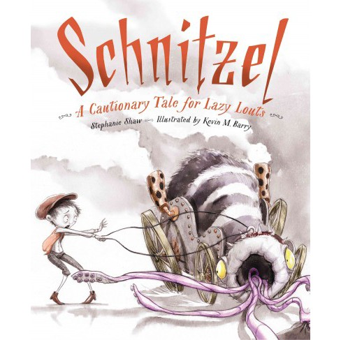 Schnitzel : A Cautionary Tale for Lazy Louts (School And Library) (Stephanie Shaw) - image 1 of 1