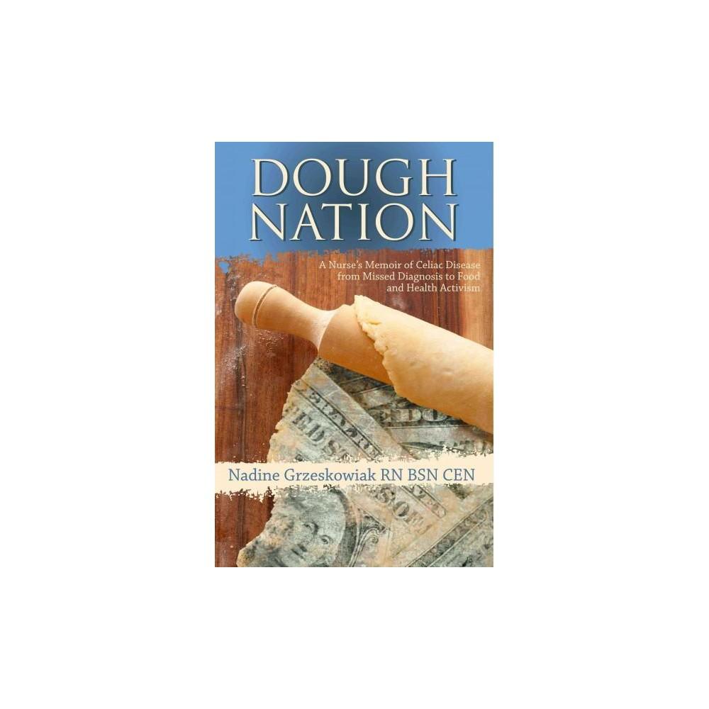 Dough Nation : A Nurse's Memoir of Celiac Disease from Missed Diagnosis to Food & Heatlh Activism