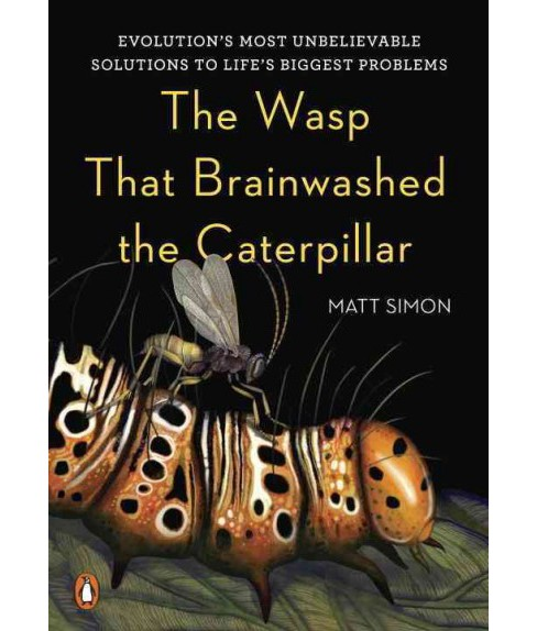 Wasp That Brainwashed the Caterpillar : Evolution's Most Unbelievable Solutions to Life's Biggest - image 1 of 1