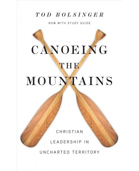 Canoeing the Mountains : Christian Leadership in Uncharted Territory - Expanded by Tod Bolsinger - image 1 of 1