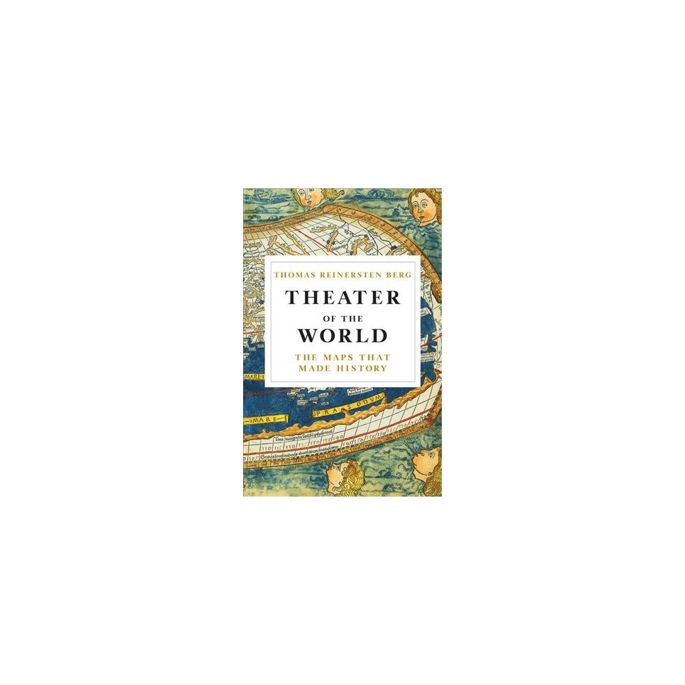Theater of the World : The Maps That Made History - by Thomas Reinertsen Berg (Hardcover)