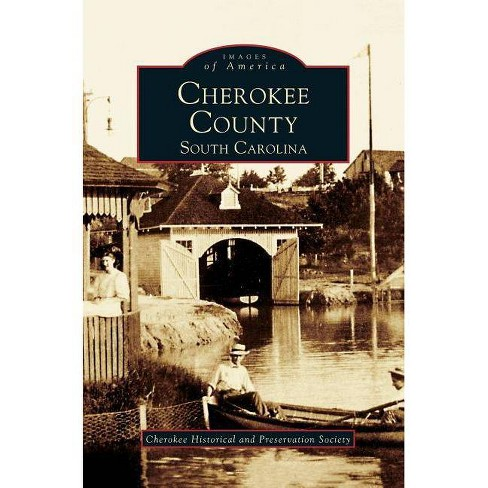 Cherokee County, South Carolina - by  Cherokee Historical and Preservation Soc (Hardcover) - image 1 of 1
