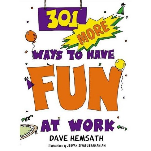 301 More Ways to Have Fun at Work - by  Dave Hemsath (Paperback) - image 1 of 1
