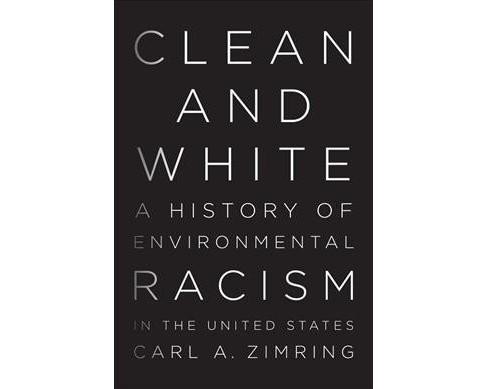 Clean and White : A History of Environmental Racism in the United States (Reprint) (Paperback) (Carl A. - image 1 of 1