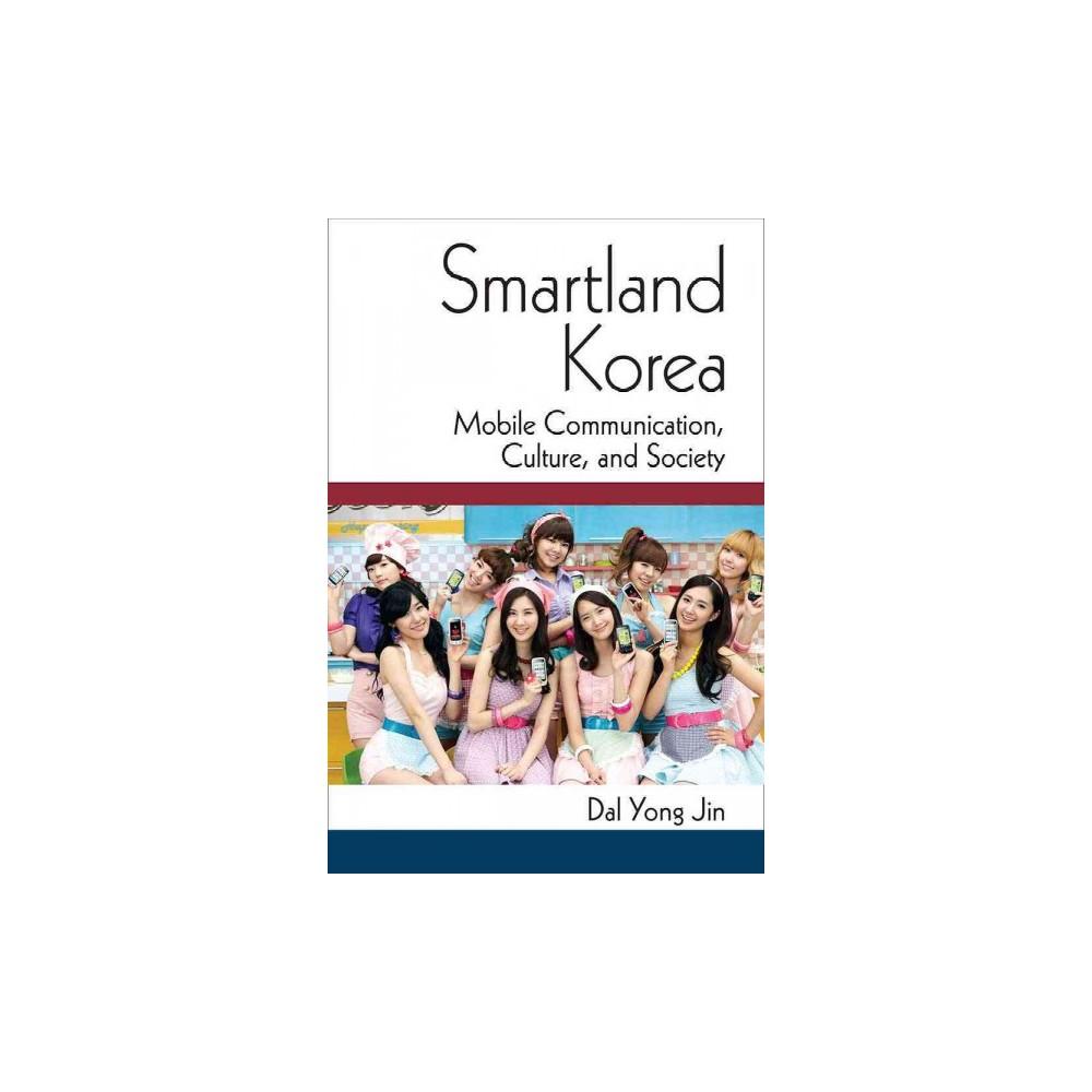 Smartland Korea : Mobile Communication, Culture, and Society (Paperback) (Dal Yong Jin)