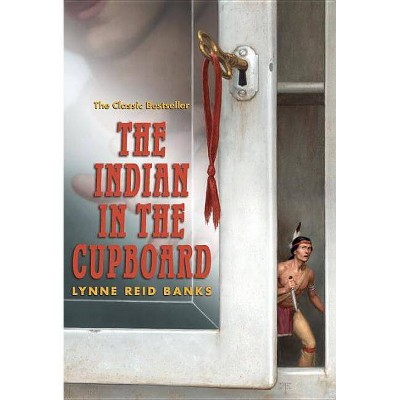 The Indian in the Cupboard - by  Lynne Reid Banks (Paperback)