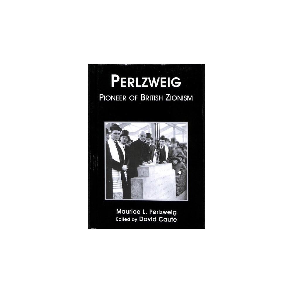 Perlzweig : Champion of British Zionism - by Maurice L. Perlzweig (Hardcover)