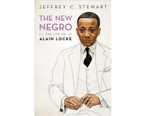 New Negro : The Life of Alain Locke -  by Jeffrey C. Stewart (Hardcover) - image 1 of 1
