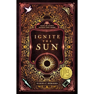 Ignite the Sun - by  Hanna Howard (Hardcover)
