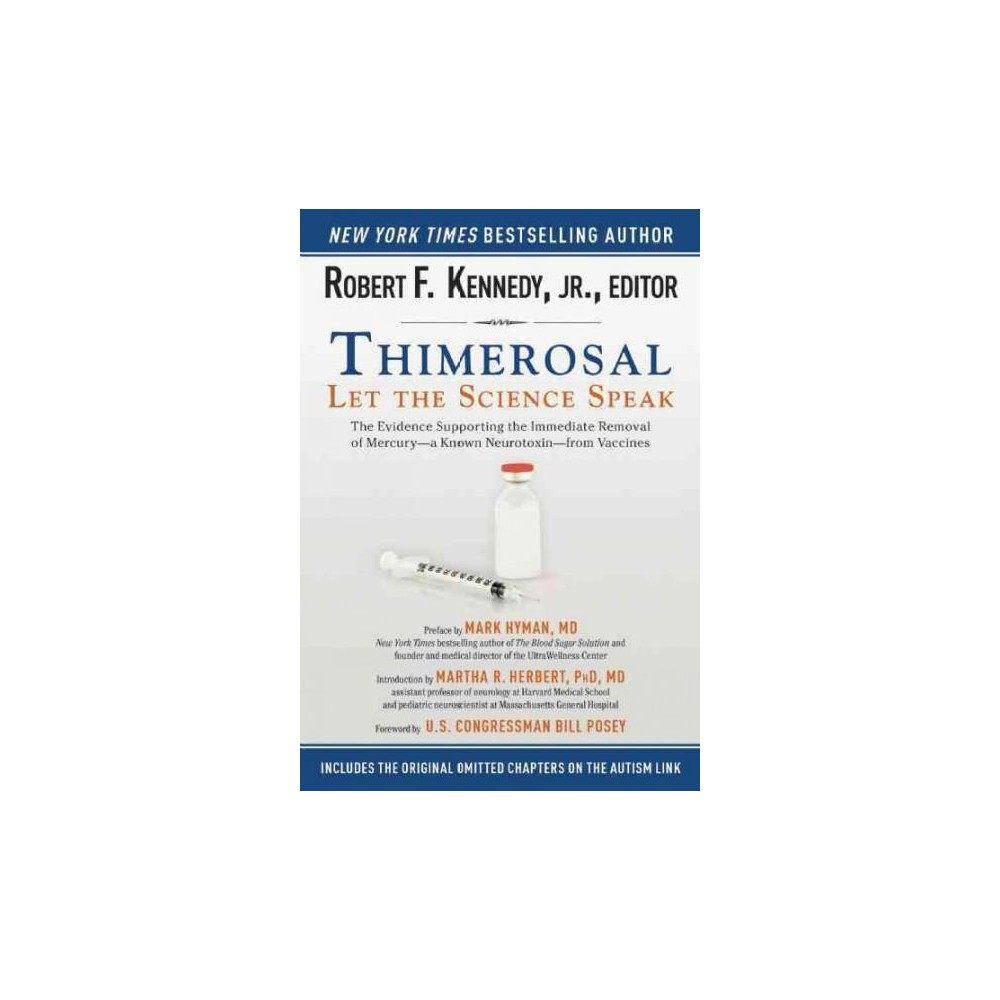 Thimerosal : Let the Science Speak: the Evidence Supporting the Immediate Removal of Mercury - a Known
