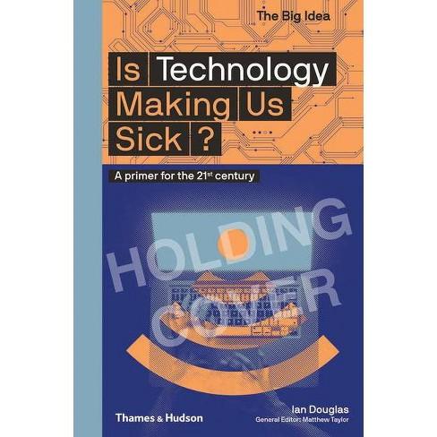 Is Technology Making Us Sick? - (Big Idea) by  Ian Douglas (Paperback) - image 1 of 1