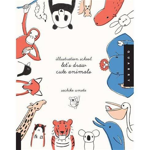 Illustration School: Let's Draw Cute Animals - by  Sachiko Umoto (Paperback) - image 1 of 1