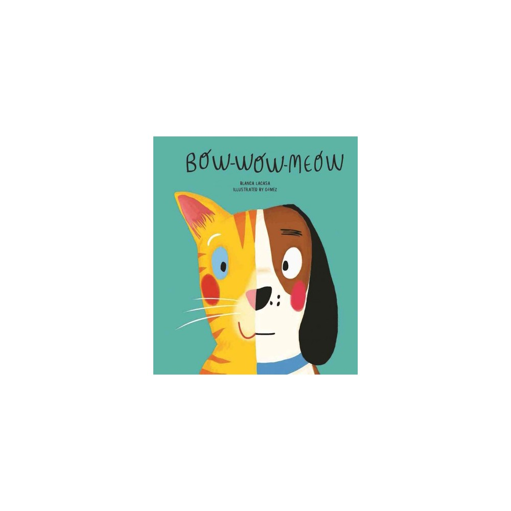 Bow Wow Meow - (Egalite) by Blanca Lacasa (Hardcover)